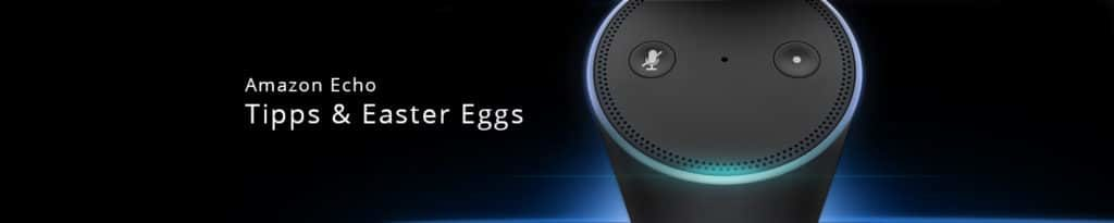 Amazon Echo Coole Hacks Tipps Easter Eggs Go Gadget
